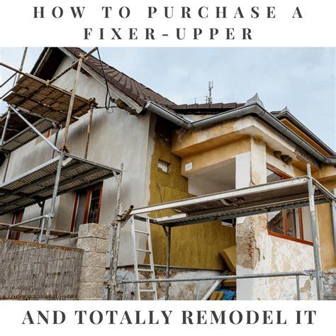 buy  fixer upper  totally remodel