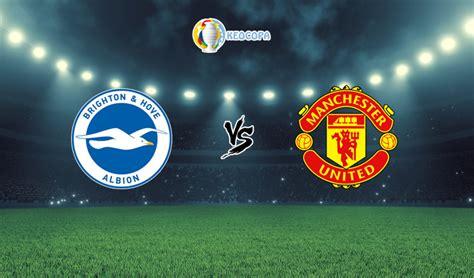 Nhận định V9BET trận Brighton vs Manchester United, 18h30
