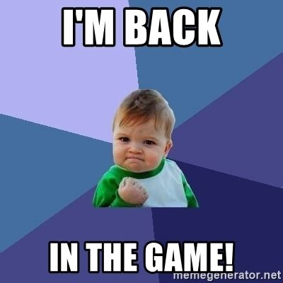 The Game Meme - i m back in the game success kid meme generator