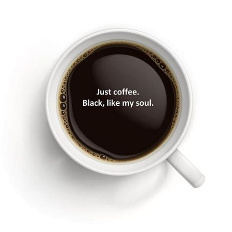 Learning how to drink black coffee is something every coffee lover should do. #Coffee - Black - Like my soul... | Coffee humor, Coffee ...