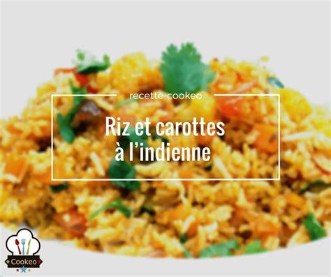 minuterie cuisine riz et carottes à l indienne recette cookeo