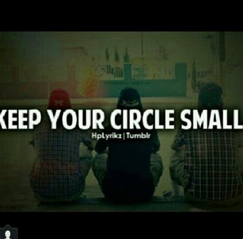 Keep A Small Circle Quotes
