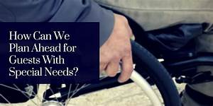 How Can We Plan Ahead for Guests With Special Needs? - I ...
