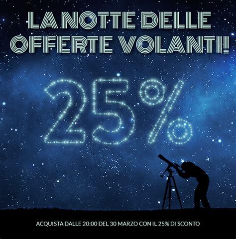 Volanti Offerte by La Notte Delle Offerte Volanti Sconto 25 Con Alitalia