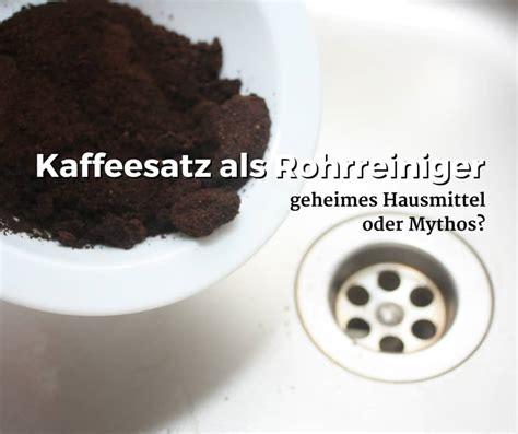 abfluss verstopft durch kaffeesatz kaffeesatz als rohrreiniger geheimes hausmittel oder