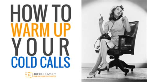 how to warm up when cold how to warm up your cold calls justjohncrowley com