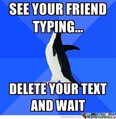 Typing Meme - socially awkward penguin see your friend typing by serkan meme center