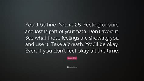 louis ck quote youll  fine youre  feeling