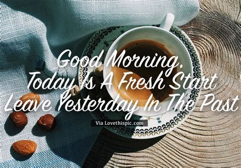 good morning today   fresh start leave yesterday