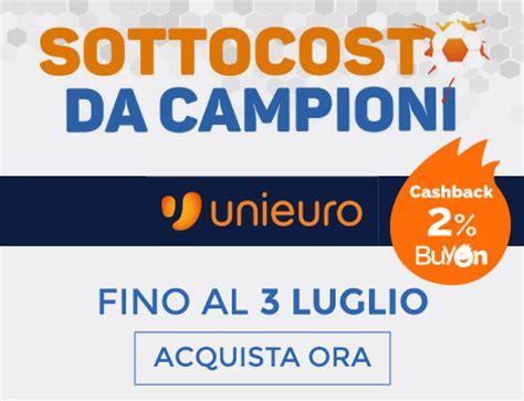 Unieuro Pavia by Offerta Shopping Sconto Su Unieuro Cashback Su Buyon