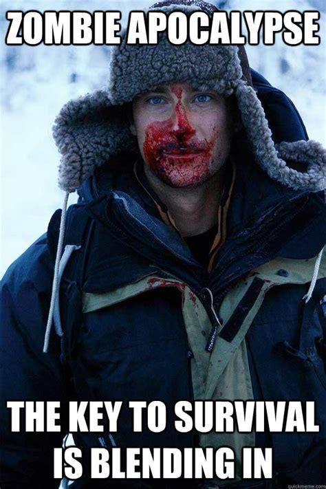 Survival Memes - zombie apocalypse the key to survival is blending in bear grylls quickmeme