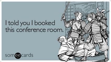 Conference Room Meme - i told you i booked this conference room workplace ecard