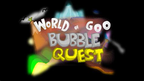 World Of Goo Bubble Quest*  World Of Goo