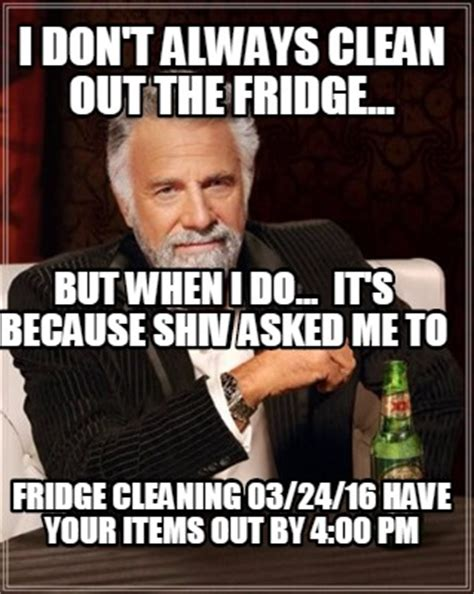 But When I Do Meme - meme creator i don t always clean out the fridge but when i do it s because shiv asked