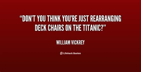 Rearranging Deck Chairs On The Titanic Synonym by Just When You Think Quotes Quotesgram