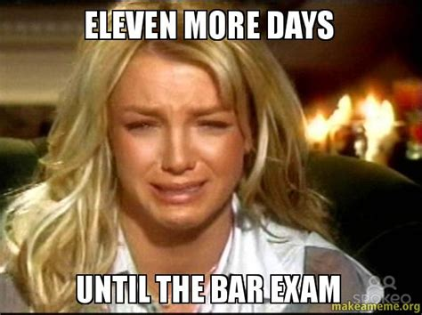 Bar Exam Meme - eleven more days until the bar exam make a meme