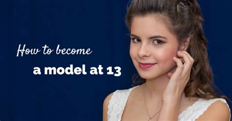 How To Become A Model At 13 Tips To Start Modeling Career
