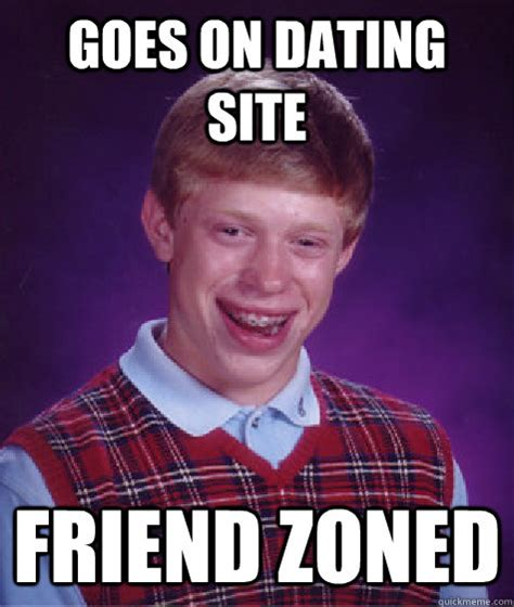 Meme Dating Site - goes on dating site friend zoned bad luck brian quickmeme
