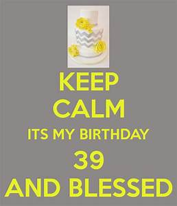 KEEP CALM ITS MY BIRTHDAY 39 AND BLESSED Poster