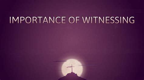 importance  witnessing faithlife sermons