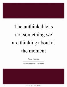Unthinkable Quotes & Sayings | Unthinkable Picture Quotes