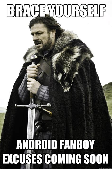 Android Memes - brace yourself android fanboy excuses coming soon winter is coming quickmeme