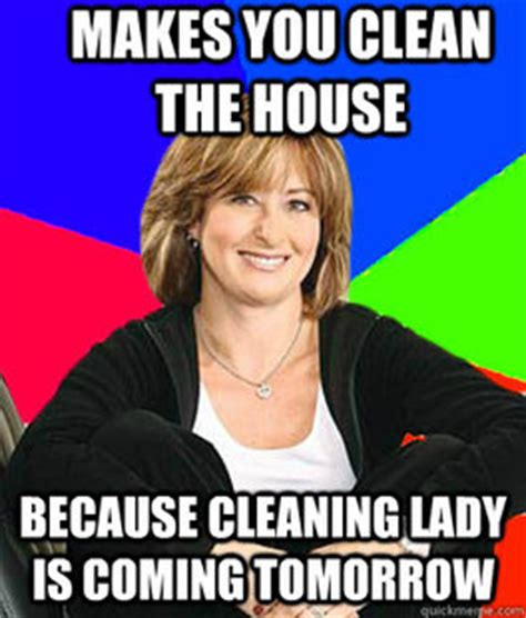 Cleaning Lady Meme - favorites of sheltering suburban mom meme 20 pics