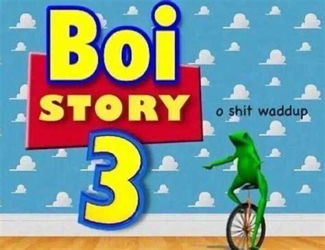 Boi Memes - boi story dat boi know your meme