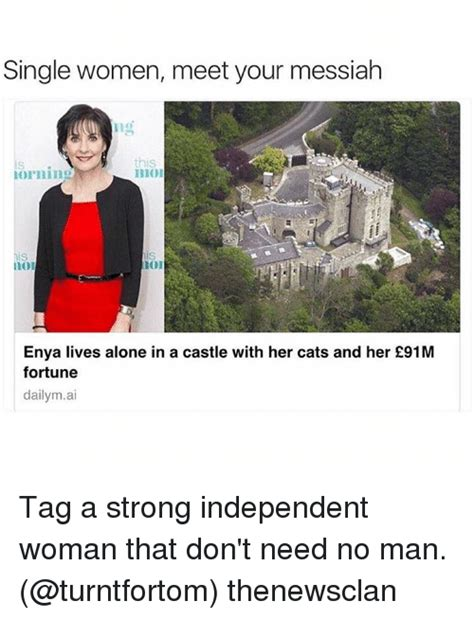Independent Woman Meme - single women meet your messiah this orning enya lives alone in a castle with her cats and her 163