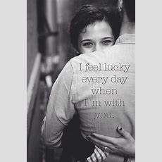 I Feel Lucky Every Day When Im With You Pictures, Photos, And Images For Facebook, Tumblr