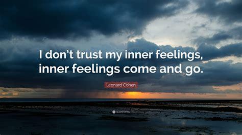 leonard cohen quote  dont trust   feelings