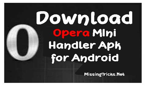Download the opera mini apk (on pc or mobile phone) from the links provided below. Download Latest Opera Mini Handler for any Android Device