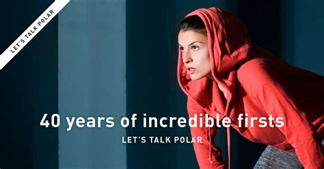 40 Years Of Incredible Firsts  Let's Talk Polar  Polar Blog