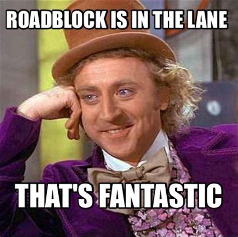 Fantastic Meme - meme creator roadblock is in the lane that s fantastic meme generator at memecreator org