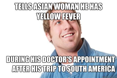 Asian Women Meme - tells asian woman he has yellow fever during his doctor s appointment after his trip to south