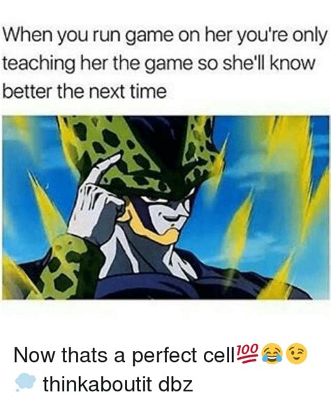 Perfect Cell Meme - when you run game on her you re only teaching her the game so she ll know better the next time