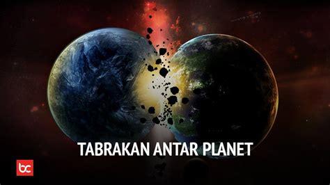 Jika Bumi Bertabrakan Dengan Planet Lain, Apa Yang Terjadi ...