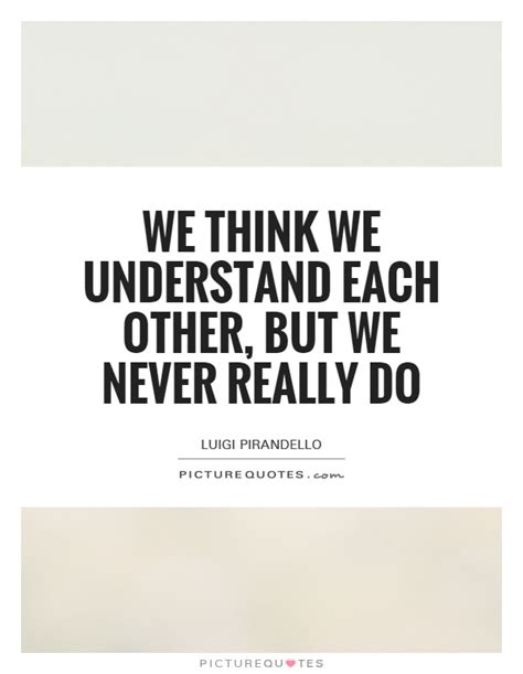 Quotes On Understanding Each Other