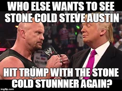Stone Cold Meme - yeah i said quot again quot he hit trump with the stunner before look it up imgflip