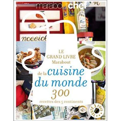 fnac livre de cuisine le grande livre marabout de la cuisine du monde 300 recettes des 5 continents broché