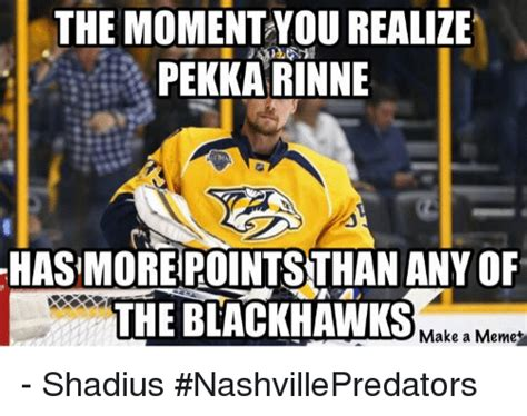 Blackhawk Memes - the mo realize pekkarinne has more pointsthan any of the blackhawks make a memes shadius