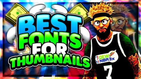 best thumbnail best fonts to use for 2k thumbnails doovi