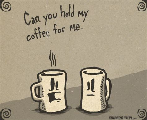 Hold My Coffee hold my coffee brainless tales