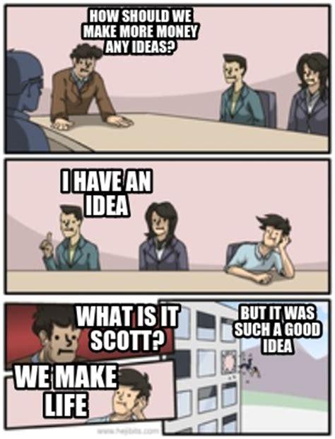 I Have An Idea Meme - meme creator how should we make more money any ideas what is it scott i have an idea we mak