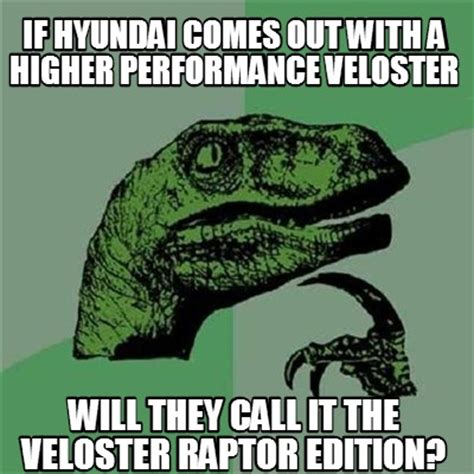 Memes What Are They - meme creator if hyundai comes out with a higher performance veloster will they call it the ve
