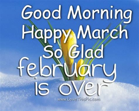 Good Morning Happy March So Glad February Is Over ...