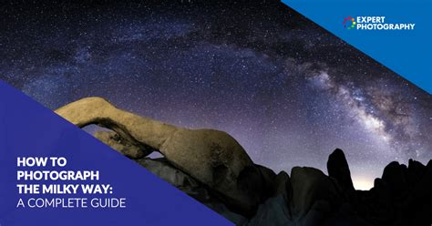 How Photography The Milky Way Astrophotography Tips