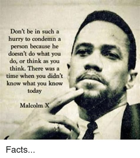 Malcolm X Memes - don t be in such a hurry to condemn a person because he doesn t do what you do or think as you