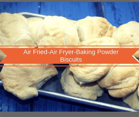 fryer air biscuits scratch baking powder bread homemade fried frozen making cook