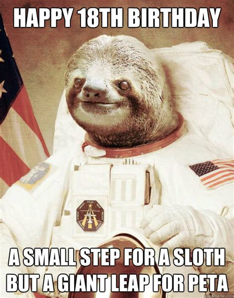 18th Birthday Meme - happy 18th birthday a small step for a sloth but a giant lea astronaut sloth